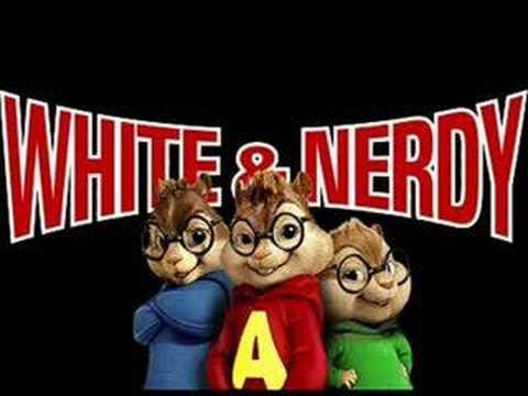 Weird Al  White and Nerdy Chipmunk versi with lyrics