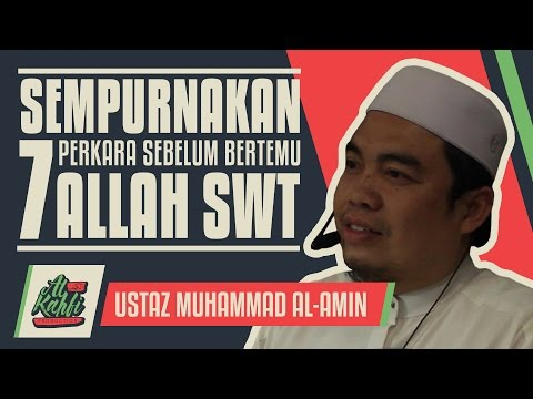 Ustaz Muhammad Al-Amin - Sempurnakan 7 Perkara Sebelum Bertemu Allah #alkahfiproduction