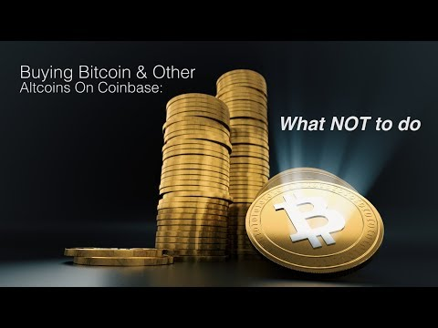 Buying Bitcoin And Other Altcoins On Coinbase | What NOT To Do