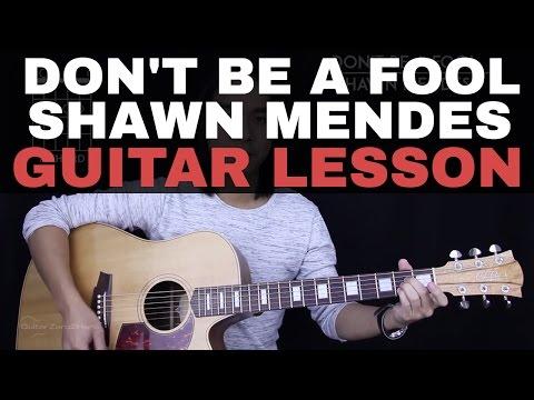 Don't Be A Fool Guitar Tutorial - Shawn Mendes Guitar Lesson |Tabs + Chords + Guitar Cover|