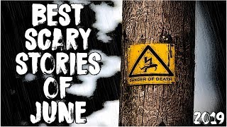 Best Scary Stories Of June 2019!