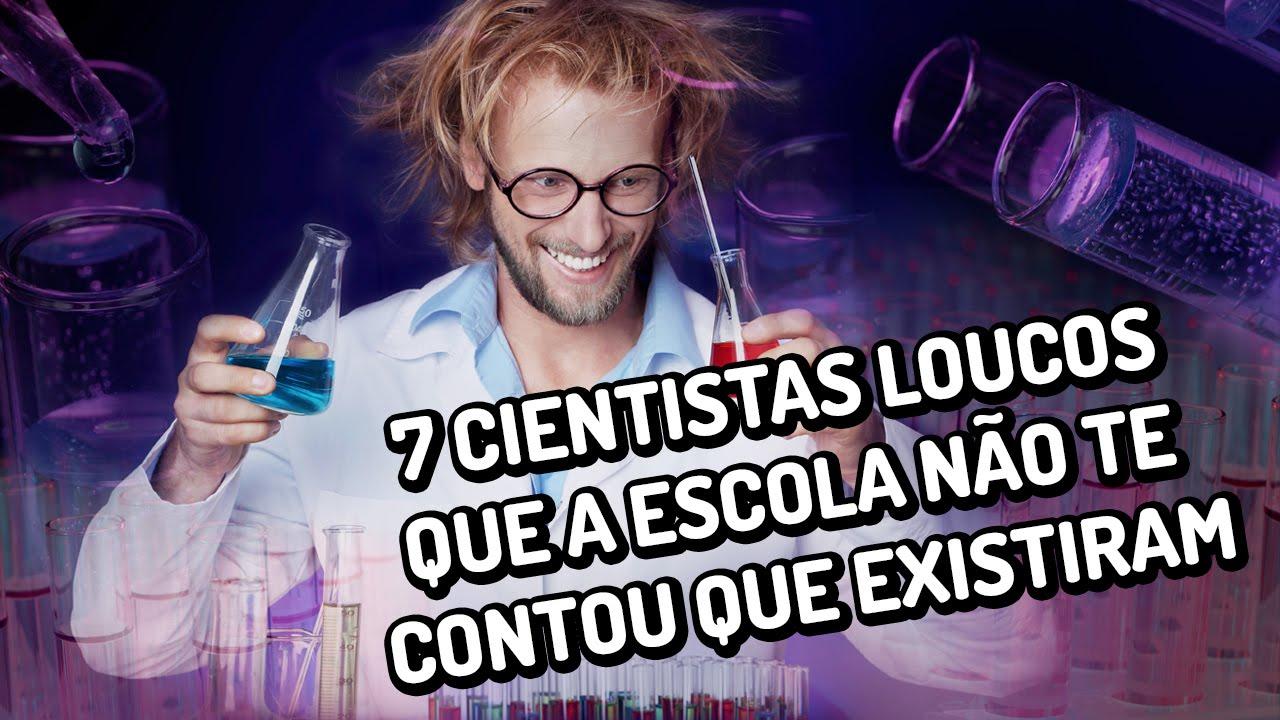 7 cientistas loucos que a escola não te contou que existiram