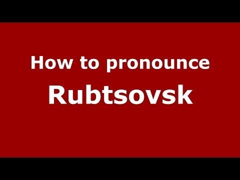How to pronounce Rubtsovsk (Russian/Russia)  - PronounceNames.com