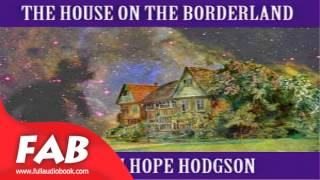 The House on the Borderland Full Audiobook by William Hope HODGSON by  General Fiction