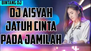 DJ Aisa aku jatuh cinta pada Jamilah
