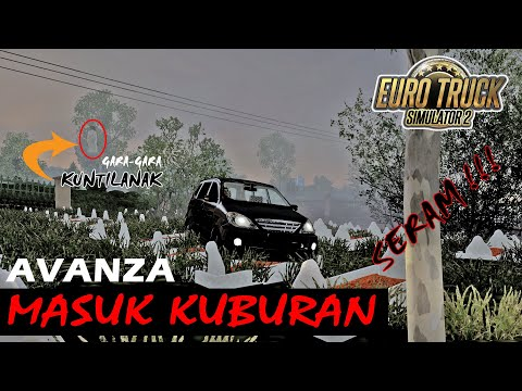 SEREM !!! Viral Avanza Tiba-Tiba Masuk Kuburan - ETS2 Mod Indonesia - 동영상