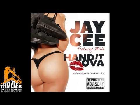 Jay Cee Ft Milla - Hand It Ova (Prod. Clayton William Main) (Thizzler Exclusive)