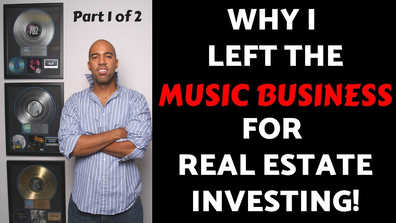 Why I left the music business for real estate Investing, Part 1 of 2