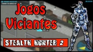 O JOGO MAIS VICIANTE DA INTERNET STEALTH HUNTER 2