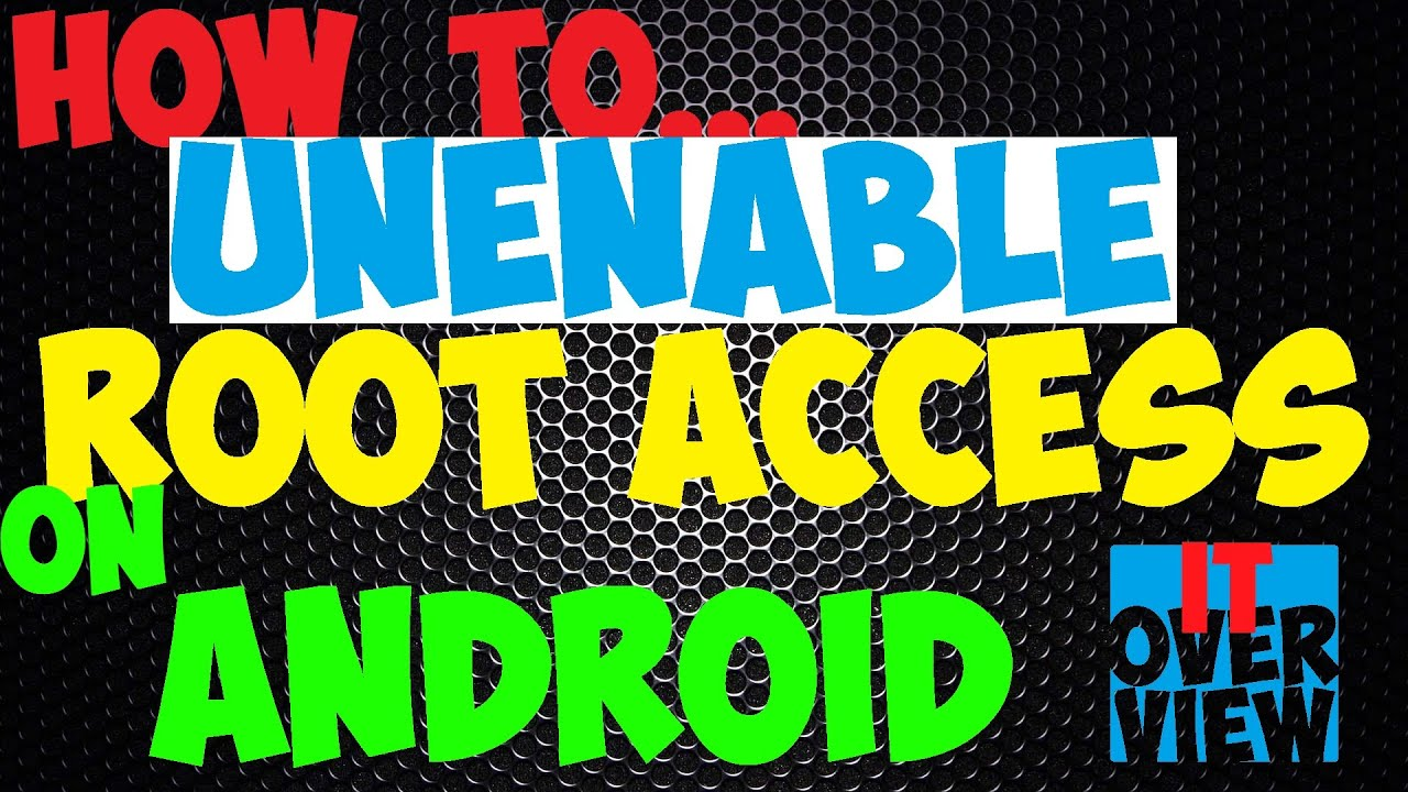 HOW TO REMOVE ROOT ACCESS (ANDROID) | IT Overview