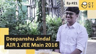 CTwT E21 - JEE Main 2016 Topper Deepanshu Jindal AIR 1