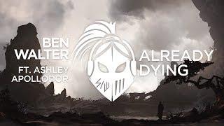 Ben Walter Feat Ashley Apollodor Already Dying