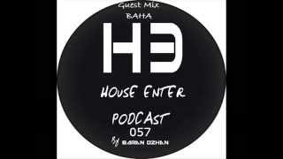 Baran Ozhan - House Enter Podcast 057 (Guest Mix By Baha)