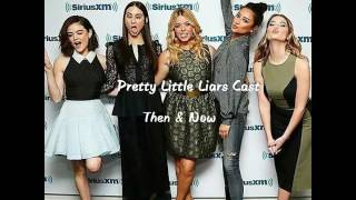 Pretty Little Liars Cast: Then and Now