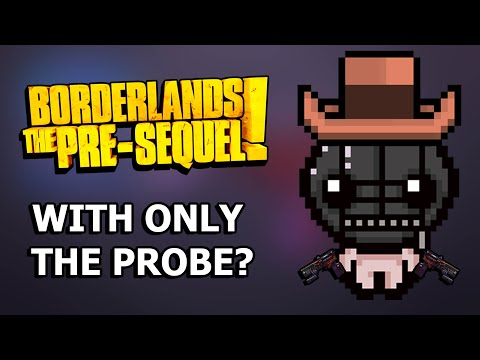 Can You Beat Borderlands The Pre-Sequel With ONLY The Probe?  