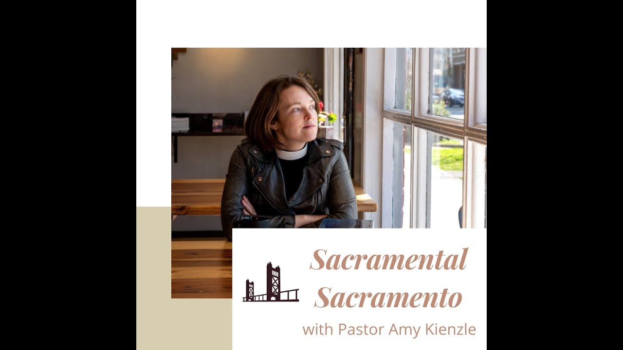 Sacramental Sacramento with Pastor Amy Kienzle