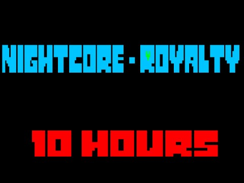 Nightcore - Royalty 10 Hours