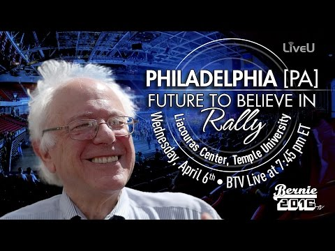Bernie Sanders LIVE from Philadelphia, PA - A Future to Believe in Rally