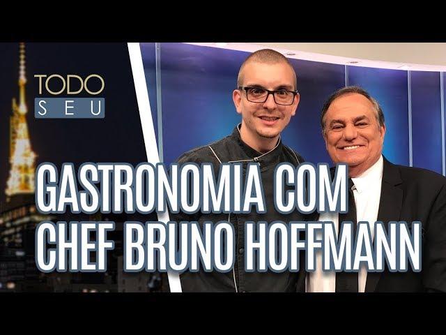 Gastronomia com o Chef Bruno Hoffmann - Todo Seu (14/02/19)