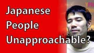 Japanese People Are Unapproachable?