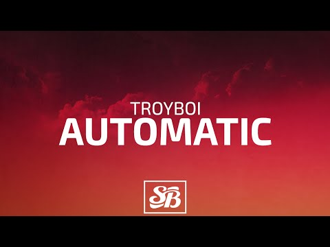 TroyBoi - Automatic
