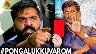Simbu vs Vishal : Despite Red Card, Pongalukku Varom : Simbu