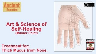 Ancient Remedies: Treatment for Thick Mucus from Nose | Art & Science of Self Healing (Master Point)