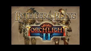 Bajheera - TORCHLIGHT II: An ARPG Worth Playing? - Berserker Gameplay & Commentary
