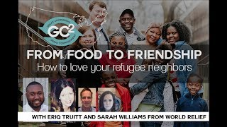 From Food to Friendship: How to Love Your Refugee Neighbors GC2