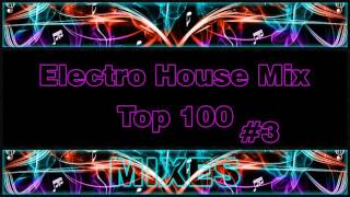 Repeat youtube video Electro House Mix - Top 100 - Vol 3