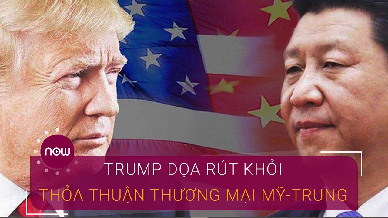 Ông Trump dọa rút khỏi thỏa thuận thương mại Mỹ-Trung | VTC Now