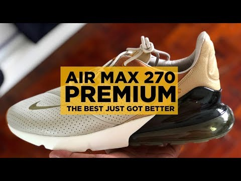 NIKE AIR MAX 270 PREMIUM REVIEW: BEST JUST GOT BETTER FAM!!!