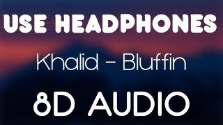 Khalid - Bluffin (8D AUDIO)
