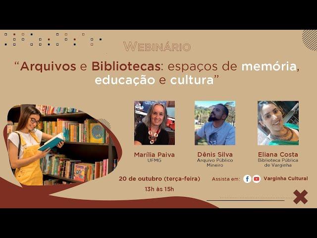 """Webinário """"Arquivos e Bibliotecas: espaços de memória, educação e cultura"""""""