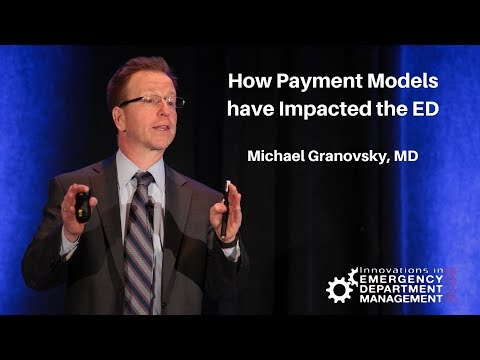 Innovations in ED Mgmt: How Payment Models have Impacted the ED - Michael Granovsky, MD