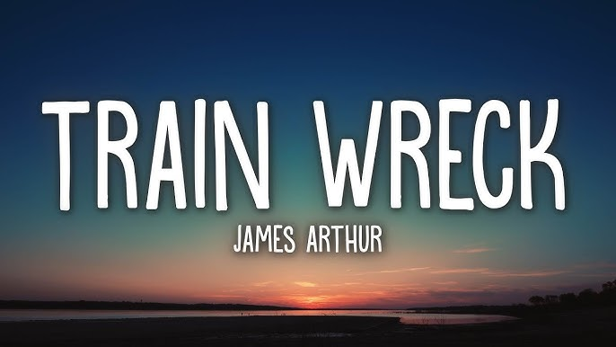 James Arthur Train Wreck Lyrics Youtube