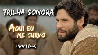 Here I Bow (Aqui eu me curvo) - TRILHA SONORA NOVELA DE JESUS