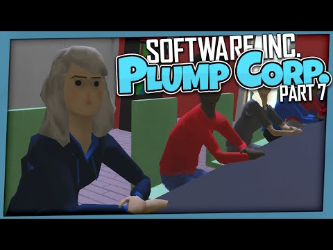 Software Inc. - Plump Corp | Part 7