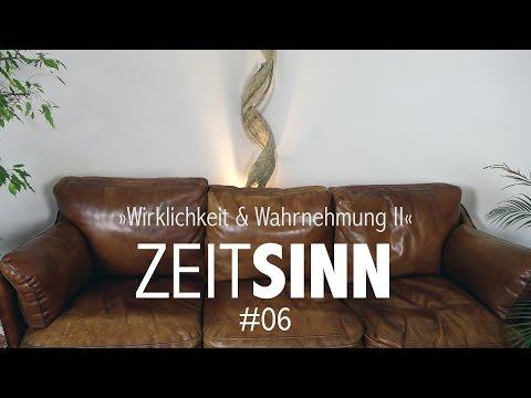 WIRKLICHKEIT & WAHRNEHMUNG II - ZeitSinn #06