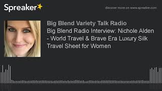 Big Blend Radio Interview: Nichole Alden - World Travel & Brave Era Luxury Silk Travel Sheet for Wom