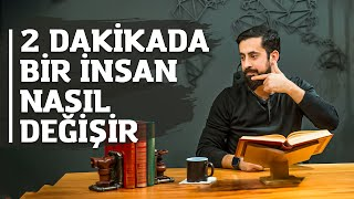 2 Dakikada Bir İnsan Nasıl Değişir?  |  Mehmet Yıldız