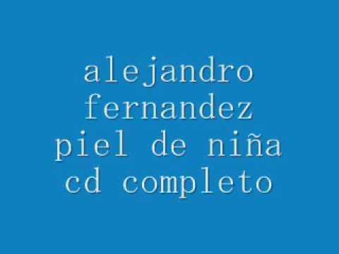 ALEJANDRO FERNANDEZ -  PIEL DE NIÑA (CD COMPLETO)