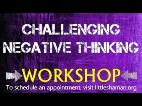 Challenging Negative Thinking [VIDEO WORKSHOP]