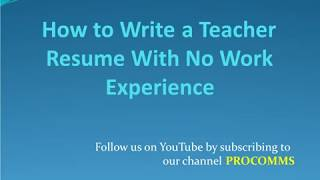 How To Write A Teacher Resume With No Work Experience | Teacher Resume with No Experience