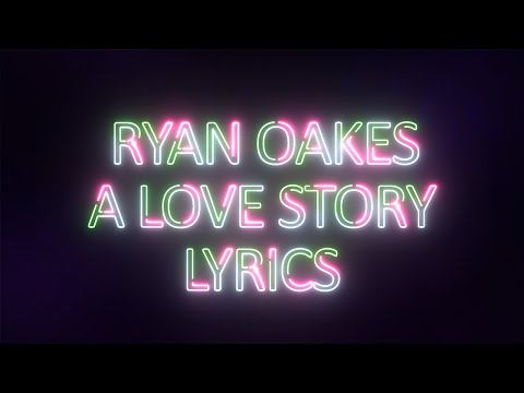 Ryan Oakes - A Love Story Lyrics