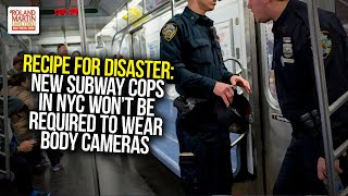 Recipe For Disaster: Gov. Cuomo&#39s New Subway Cops In NYC Won&#39t Be Required To Wear Body Cameras
