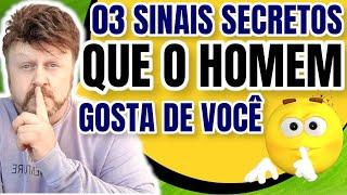 03 SINAIS SECRETOS QUE O HOMEM GOSTA DE VOCÊ | segredos masculinos