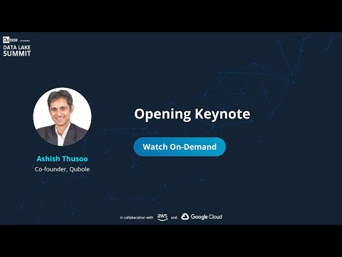 Opening Keynote - Ashish Thusoo, co-founder Qubole - The Data Lake Summit 2020