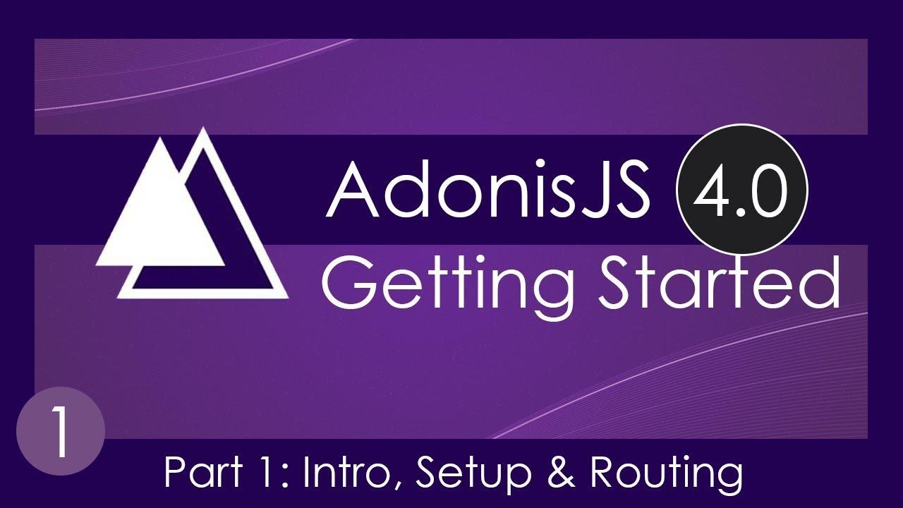 Getting Started With AdonisJS 4.0 [1] - Framework Intro & Setup