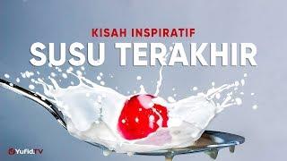 kisah inspiratif susu terakhir – ustadz johan saputra halim mhi